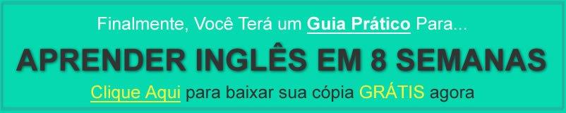 Guia prático para Aprender Inglês em 8 Semanas, Baixe agora sua cópia grátis.